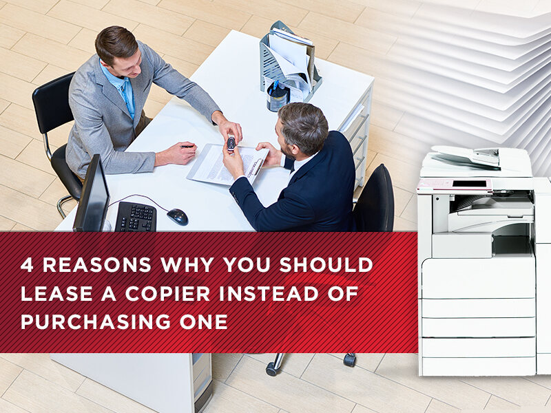 4 Reasons Why You Should Lease A Copier Instead Of Purchasing One